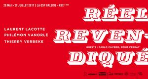 Réel revendiqué | Laurent Lacotte, Philémon Vanorlé, Thierry Verbeke + Pablo Cavero, Régis Perray (2017)