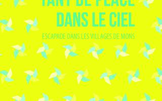 Tant de place dans le ciel, escapade dans les villages de Mons