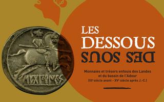 Les dessous des sous, monnaies et trésors enfouis des landes et du bassin de l'Adour IIIe siècle avant – XVe siècle après JC