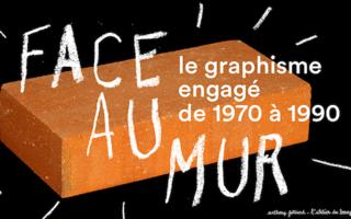 Face au mur, le graphisme engagé de 1970 à 1990